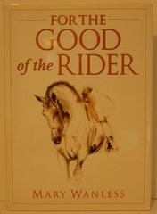 For the Good of the Rider by Mary Wanless