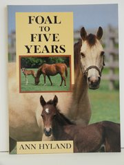 Foal to Five Years by by Ann Hyland