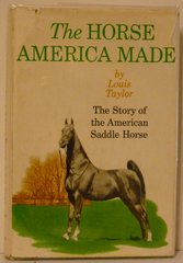 The Horse America Made Story of the American Saddle Horse by Louis Taylor