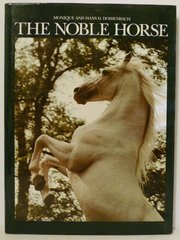 The Noble Horse by Monique and Hans D. Dossenbach