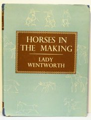 Horses in the Making by Lady Wentworth