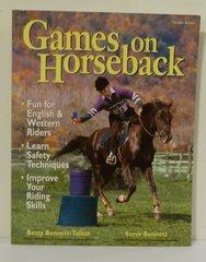 Games on Horseback Betty Bennett-Talbot Steve Bennett