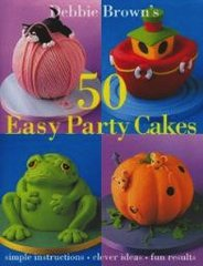 50 Easy Party Cakes Book by Debbie Brown