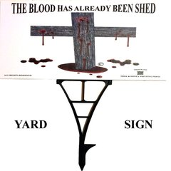 The Blood Has Already Been Shed: Yard Sign