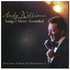 Andy Williams Songs I Never Recorded
