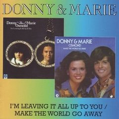 I'm Leaving It All Up To You / Make The World Go Away by DONNY & MARIE