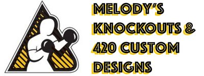 Melodys Knockouts/420 Custom Designs