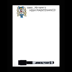 High Maintenance Dry Erase Magnetic Message Board