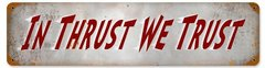 """In Thrust We Trust"" Metal Sign SIG-0116"