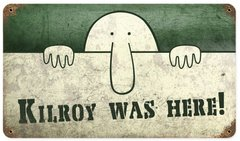 """""""Kilroy Was Here"""" Metal Sign  SIG-0105"""