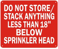 DO NOT STORE/ STACK ANYTHING LESS THAN 18'' BELOW SPRINKLERS SIGN (ALUMINUM SIGNS 10X12)