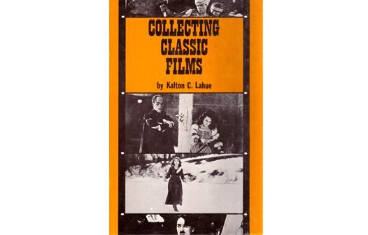 Collecting Classic Films by Kalton C. Lahue (Hardback)