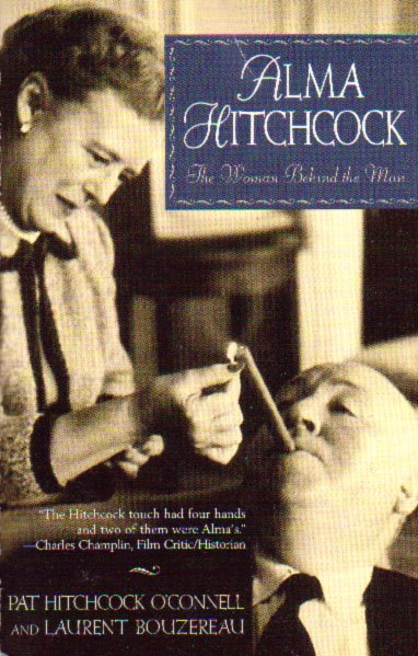 Alma Hitchcock - The Woman Behind The Man by Pat Hitchcock O'Connell