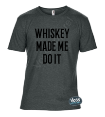 Whiskey Made Me Do It Tee