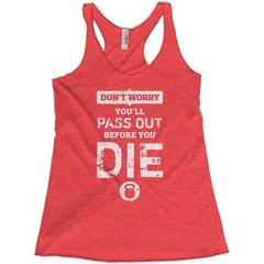 Don't Worry You'll Pass Out Before You Die-Workout Tank