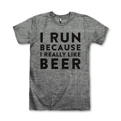I Run Because I Really Like Beer Tee