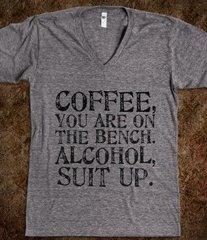 Coffee, You are on the bench, Alcohol, Suit Up.