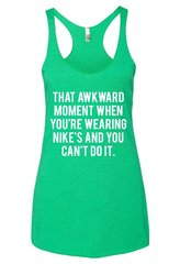 That Awkward Moment You're Wearing Nike & You Can't Do It-Workout Tank