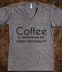 Coffee, It Maintains My Sunny Personality Tee