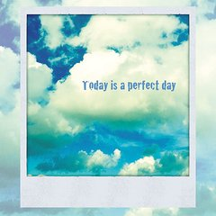 Today is a perfect