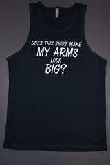 """Fitness """"Does This Shirt Make My Arms Look Big?"""" cotton tank"""