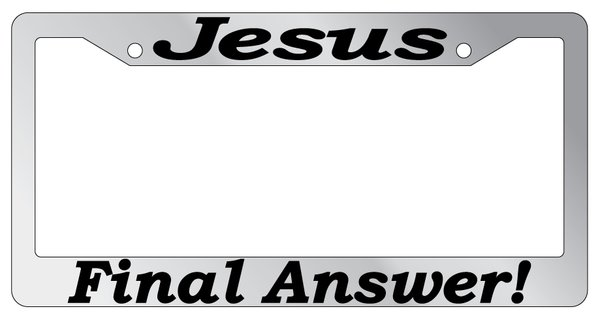 Chrome Plastic Jesus Final Answer License Plate Frame
