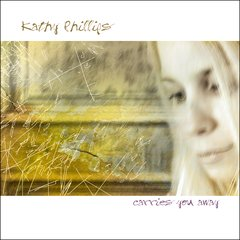 Carries You Away - Kathy Phillips - 2006