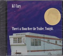 KC Cary - OUT OF STOCK - There's a Moon Over the Trailer, Tonight.