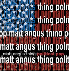 Political Pop - The Matt Angus Thing - 2004