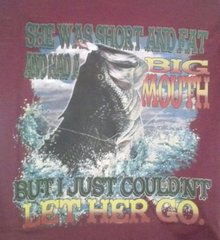 Burgandy T-Shirt- She Was Short and Fat and Had a Big Mouth But I Just couldn't Let Her Go