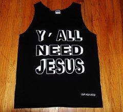 Y'ALL NEED JESUS- Black Tank Top
