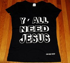 Y'ALL NEED JESUS- Black Womans T-Shirt