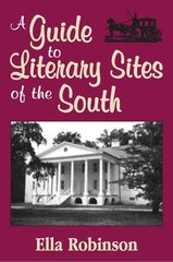 A Guide to Literary Sites of the South, 2nd edition (Robinson)