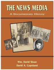 The News Media: A Documentary History (Sloan & Copeland)