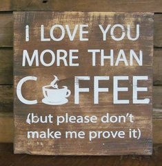 Love You More Than Coffee Sign