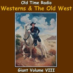 Old Time Radio Giant Westerns and the Old West Collection Volume 8 of the the 24 Volume Radio Treasury Archive 15,000 on USB drive