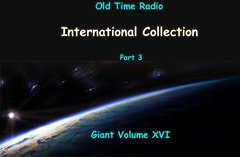 Old Time Radio International Collection part 3. Volume 16 of the the 24 Volume Radio Treasury Archive 10,000 on 10 DVDs