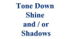 Tone Down Shine or Shadows