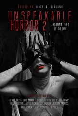 UNSPEAKABLE HORROR 2 ABOMINATIONS OF DESIRE Edited By Vince A. Liaguno.