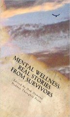 MENTAL WELLNESS REAL STORIES FROM SURVIVORS Edited By Deb Damone