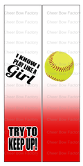 I know i play like a Girl Try to Keep up Softball Cheer Bow Ready to Press Sublimation Graphic