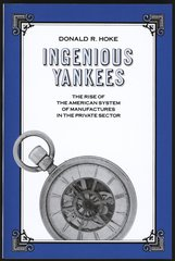 165 Ingenious Yankees: The Rise of the American System of Manufactures in the Private Sector