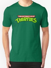 "TMNT ""I am Actually in my Thirties"" T-Shirt"