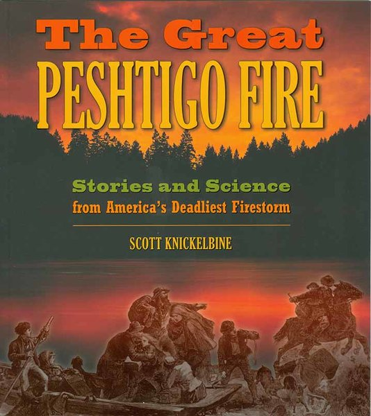Peshtigo Fire - Stories and Science from America's Deadliest Firestorm