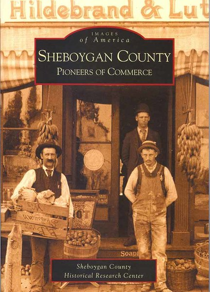 Images of America, Sheboygan County-Pioneers of Commerce