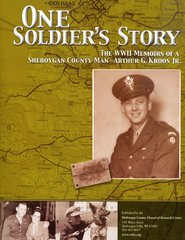 One Soldier's Story- The WWII Memoirs of A Sheboygan County Man