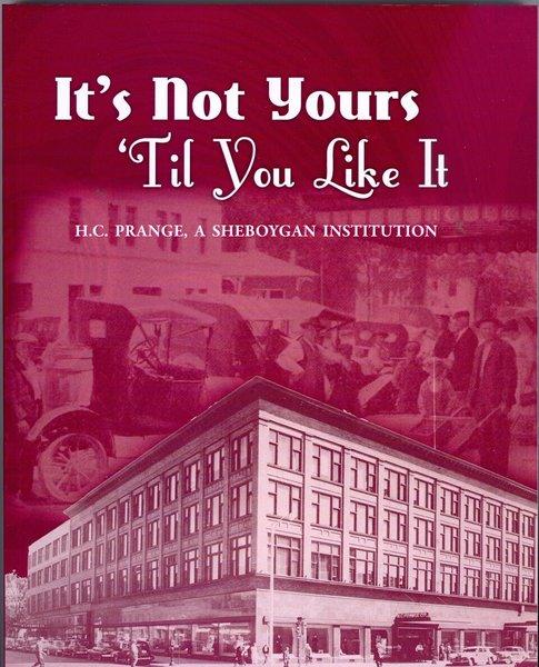 It's Not Yours 'Til You Like It, H.C. Prange, A Sheboygan Institution