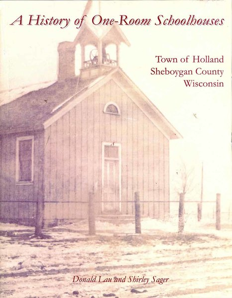 A History of One Room Schoolhouses, Town of Holland, Sheboyan County, WI