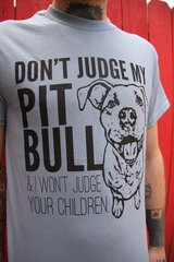 Don't Judge My Pit Bull Shirt