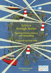 Science through Stories Teaching Primary Science with Storytelling Chris Smith and Jules Pottle